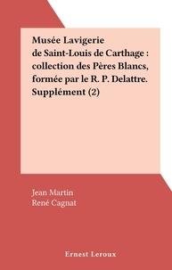 Jean Martin et René Cagnat - Musée Lavigerie de Saint-Louis de Carthage : collection des Pères Blancs, formée par le R. P. Delattre. Supplément (2).