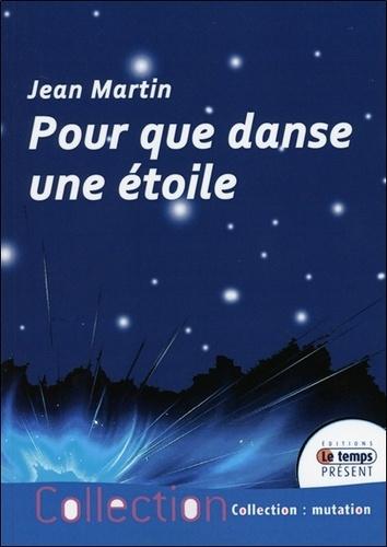 Jean Martin - Pour que danse une étoile.