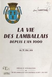 Jean Martray - La vie des Lamballais depuis l'an 1000, au fil des ans - Précédé de Les origines de Lamballe et son existence avant l'an 1000.