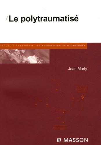 Jean Marty - Le polytraumatisé.
