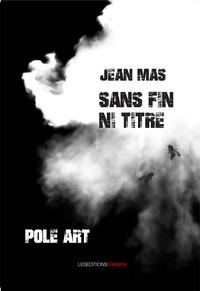 Jean Mas - Sans fin, ni titre - Pôle art.