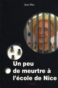 Jean Mas - Un peu de meurtre à l'école de Nice.