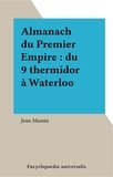 Jean Massin - Almanach du Premier Empire : du 9 thermidor à Waterloo.