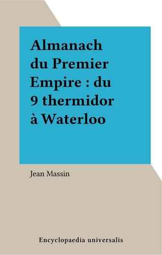 Almanach du Premier Empire : du 9 thermidor à Waterloo