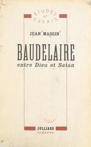 Jean Massin - Baudelaire, entre Dieu et Satan.