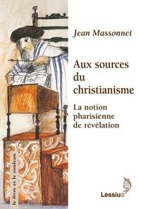 Jean Massonnet - Aux sources du christianisme - La notion pharisienne de révélation.