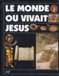Jean Massonnet et  Collectif - Le monde où vivait Jésus.