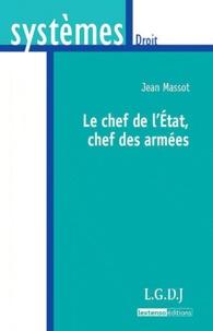Jean Massot - Le chef de l'Etat, chef des armées.