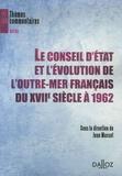 Jean Massot - Le Conseil d'Etat et l'évolution de l'outre-mer français du XVIIe siècle à 1962.