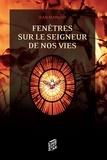 Jean Mathiot - Fenêtres sur le seigneur de nos vies.