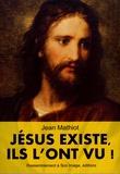 Jean Mathiot - Jésus existe, ils l'ont vu !.
