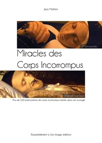 Miracles des corps incorrompus- Des saints souvent sitgmatisés aux corps incorrompus - Jean Mathiot pdf epub