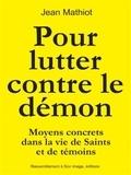 Jean Mathiot - Pour lutter contre le démon - Moyens concrets dans la vie de saints et de témoins.