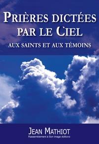 Jean Mathiot - Prières dictées par le ciel aux saints et aux témoins.