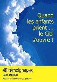 Jean Mathiot - Quand les enfants prient... le ciel s'ouvre !.