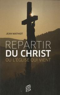 Jean Mathiot - Repartir du Christ (Jean-Paul II) - Ou l'église qui vient.