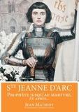 Jean Mathiot - Sainte Jeanne d'Arc - Prophète jusqu'au martyre, et après....