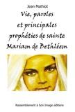 Jean Mathiot - Vie, paroles et principales prophéties de Sainte Mariam de Bethléem (Maryam Baouardy).