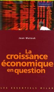 Jean Matouk - La croissance économique en question.