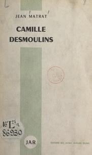Jean Matrat - Camille Desmoulins.