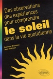 Jean Matricon et Jeannine Bruneaux - Des observations, des expériences pour comprendre le soleil dans la vie quotidienne.