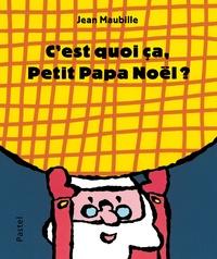 Jean Maubille - C'est quoi ça, Petit Papa Noël ?.