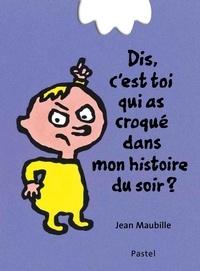 Jean Maubille - Dis, c'est toi qui as croqué mon histoire du soir ?.