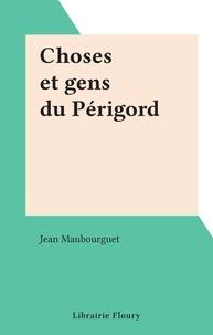 Jean Maubourguet - Choses et gens du Périgord.