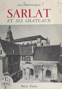 Jean Maubourguet et Guy Rivière - Sarlat et ses châteaux.