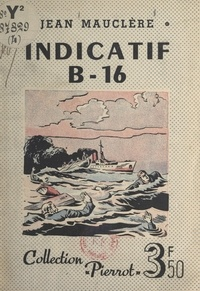 Jean Mauclère - Indicatif B-16 - Roman d'aventures maritimes.