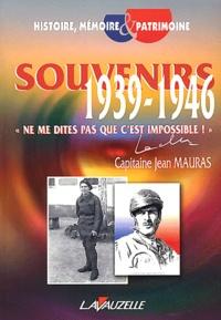 """Jean Mauras - Souvenirs 1939-1946 - """"Ne me dites pas que c'est impossible !""""."""