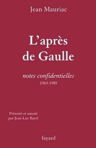 Jean Mauriac - L'Après de Gaulle - Notes confidentielles (1969-1989).