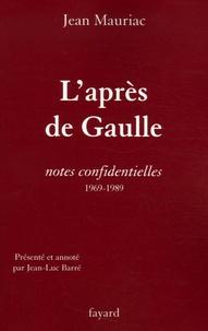 Jean Mauriac - L'après-de Gaulle - Notes confidentielles 1969-1989.