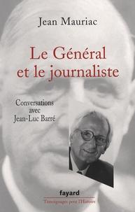 Jean Mauriac - Le Général et le journaliste.