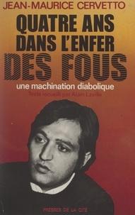 Jean-Maurice Cervetto et Alain Laville - Quatre ans dans l'enfer des fous - Une machination diabolique.