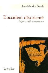 Jean-Maurice Devals - L'occident désorienté - Enjeux, défis et espérance.