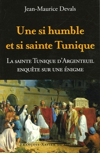 Une si humble et si sainte tunique... - Enquête sur une énigme : La Sainte Tunique du Christ dArgenteuil.pdf