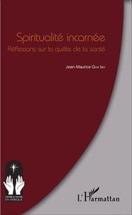 Jean-Maurice Goa Ibo - Spiritualité incarnée - Réflexions sur la quête de la santé.