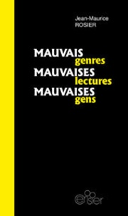 Jean-Maurice Rosier - Mauvais genres, mauvaises lectures, mauvaises gens.
