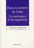 Jean-Maurice Vergnaud - Dans la lumière de Gabe - La naissance d'un ingénieur.