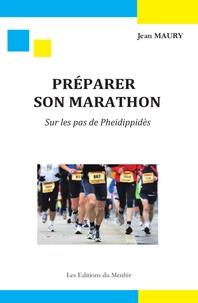 Jean Maury - Préparer son marathon - Sur les pas de Pheidippidès.