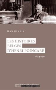 Jean Mawhin - Les histoires belges d'Henri Poincaré - 1854-1912.