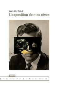 Jean-Max Colard - L'exposition de mes rêves.