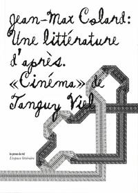 """Jean-Max Colard - Une littérature d'après - """"Cinéma"""" de Tanguy Viel."""