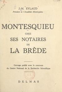 Jean-Max Eylaud et André Masson - Montesquieu chez ses notaires de La Brède.