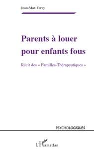 """Jean-Max Ferey - Parents à louer pour enfants fous - Récit des """"Familles-Thérapeutiques""""."""