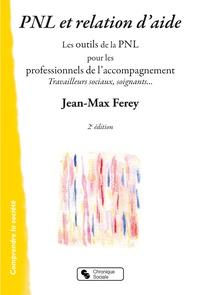 Jean-Max Ferey - Pnl et relation d'aide - Les outils de la PNL pour les professionnels de l'accompagnement.