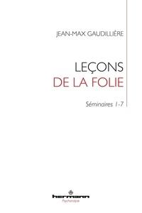 Téléchargez des livres en djvu Leçons de la folie  - Folie et lien social - Séminaires 1-7 à l'EHESS (1985-2000) (Litterature Francaise) 9791037002945 ePub