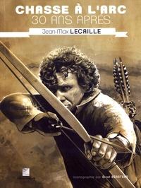 Jean-Max Lecaille - Chasse à l'arc 30 ans après.