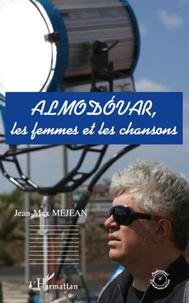 Jean-Max Méjean - Almodovar, les femmes et les chansons.